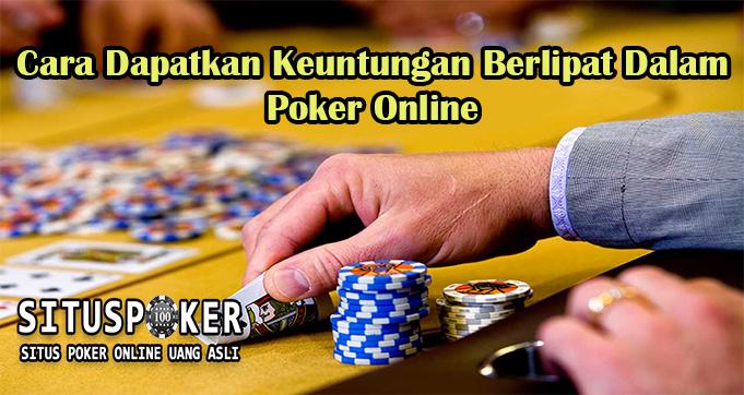Cara Dapatkan Keuntungan Berlipat Dalam Poker Online