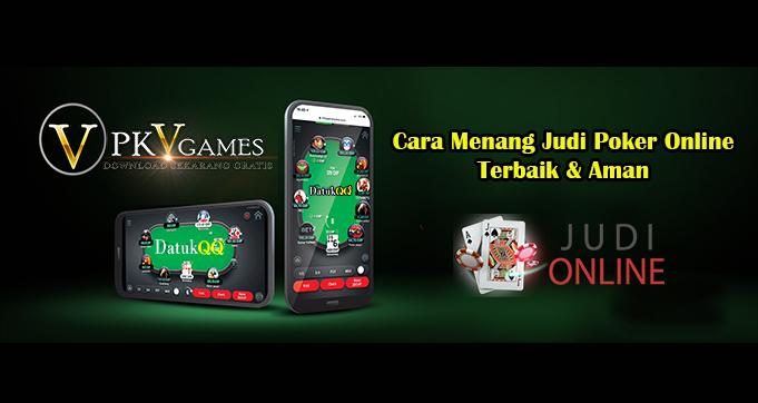 Cara Menang Judi Poker Online Terbaik & Aman