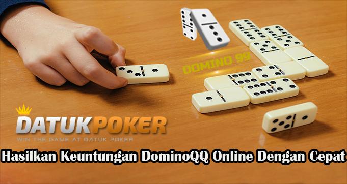 Hasilkan Keuntungan DominoQQ Online Dengan Cepat