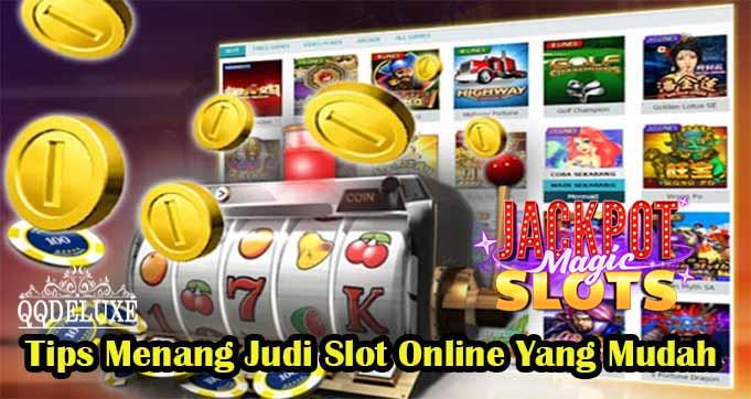 Tips Menang Judi Slot Online Yang Mudah
