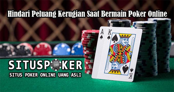 Hindari Peluang Kerugian Saat Bermain Poker Online