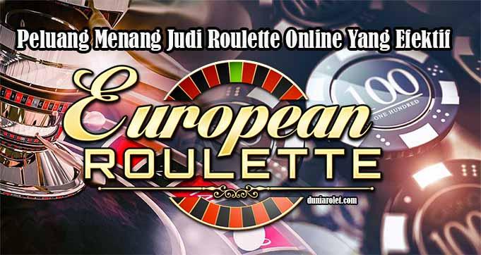 Peluang Menang Judi Roulette Online Yang Efektif